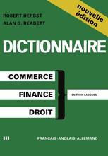 Dictionary of Commercial, Financial and Legal Terms / Dictionnaire des Termes Commerciaux, Financiers et Juridiques / Wörterbuch der Handels-, Finanz- und Rechtssprache