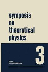 Symposia on Theoretical Physics 3