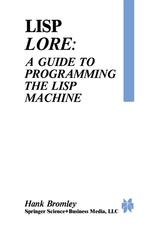 Lisp Lore: A Guide to Programming the Lisp Machine