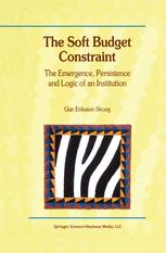 The Soft Budget Constraint — The Emergence, Persistence and Logic of an Institution