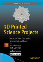 3D Printed Science Projects by Joan Horvath and Rich Cameron
