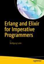 Erlang and Elixir for Imperative Programmers