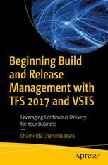 Beginning Build and Release Management with TFS 2017 and VSTS