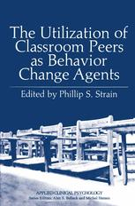 The Utilization of Classroom Peers as Behavior Change Agents