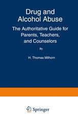 Drug and Alcohol Abuse : The Authoritative Guide for Parents, Teachers, and Counselors
