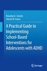 A Practical Guide to Implementing School-Based Interventions for Adolescents with ADHD