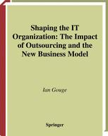 Shaping the IT Organization — The Impact of Outsourcing and the New Business Model