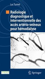 Radiologie diagnostique et interventionnelle des accès artério-veineux pour hémodialyse