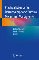 Practical Manual for Dermatologic and Surgical Melanoma Management