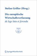 Die europäische Wirtschaftsverfassung de lege lata et ferenda