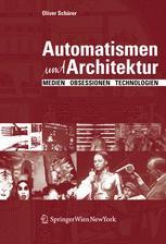 Automatismen und Architektur; Medien Obsessionen Technologien