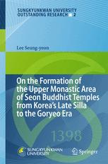 On the Formation of the Upper Monastic Area of Seon Buddhist Temples from Korea´s Late Silla to the Goryeo Era