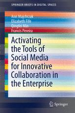 Activating the Tools of Social Media for Innovative Collaboration in the Enterprise by Ann Majchrzak, Elizabeth Fife, Qingfei Min, Francis Pereira