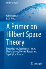 A Primer on Hilbert Space Theory