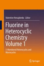 Fluorine in Heterocyclic Chemistry Volume 1
