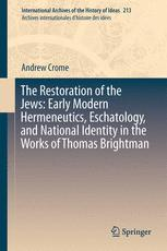 The Restoration of the Jews: Early Modern Hermeneutics, Eschatology, and National Identity in the Works of Thomas Brightman