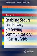 Enabling Secure and Privacy Preserving Communications in Smart Grids