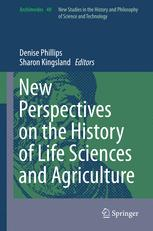 New Perspectives on the History of Life Sciences and Agriculture
