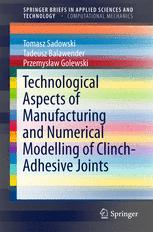 Technological Aspects of Manufacturing and Numerical Modelling of Clinch-Adhesive Joints