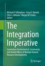 Book cover The Integration Imperative: Cumulative Environmental, Community and Health Effects of Multiple Natural Resource Developments