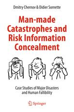 Man-made Catastrophes and Risk Information Concealment: Case Studies of Major Disasters and Human Fallibility / Dmitry Chernov, Didier Sornette