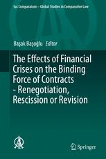 The Effects of Financial Crises on the Binding Force of Contracts - Renegotiation, Rescission or Revision