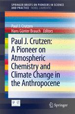 Paul J. Crutzen: A Pioneer on Atmospheric Chemistry and Climate Change in the Anthropocene
