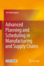Advanced Planning and Scheduling in Manufacturing and Supply Chains :