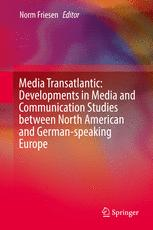 Media Transatlantic: Developments in Media and Communication Studies between North American and German-speaking Europe
