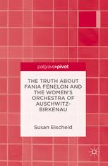 The Truth about Fania Fénelon and the Women's Orchestra of Auschwitz-Birkenau