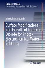 Surface Modifications and Growth of Titanium Dioxide for Photo-Electrochemical Water Splitting