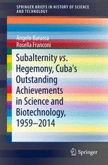 Subalternity vs. Hegemony, Cuba's Outstanding Achievements in Science and Biotechnology, 1959-2014
