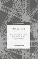 Brand Hate: Navigating Consumer Negativity in the Digital World / S. Umit Kucuk