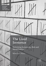 The Lived Sentence : Rethinking Sentencing, Risk and Rehabilitation