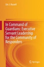 In Command of Guardians: Executive Servant Leadership for the Community of Responders