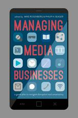 Managing Media Businesses : A Game Plan to Navigate Disruption and Uncertainty