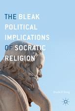 The Bleak Political Implications of Socratic Religion