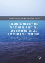 Traumatic Memory and the Ethical, Political and Transhistorical Functions of Literature