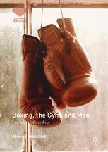 Boxing, the Gym, and Men : The Mark of the Fist