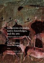 Indigenous Creatures, Native Knowledges, and the Arts