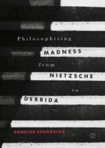 Philosophizing Madness from Nietzsche to Derrida