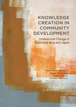 Knowledge Creation in Community Development : Institutional Change in Southeast Asia and Japan