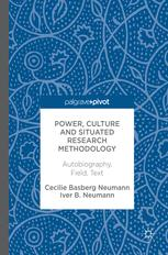Power, Culture and Situated Research Methodology : Autobiography, Field, Text