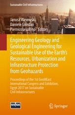 Engineering Geology and Geological Engineering for Sustainable Use of the Earth's Resources, Urbanization and Infrastructure Protection from Geohazards : Proceedings of the 1st GeoMEast International Congress and Exhibition, Egypt 2017 on Sustainable Civil Infrastructures