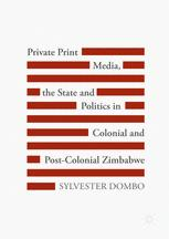 Private Print Media, the State and Politics in Colonial and Post-Colonial Zimbabwe