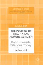 The Politics of Trauma and Memory Activism  : Polish-Jewish Relations Today