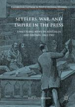 Settlers, War, and Empire in the Press : Unsettling News in Australia and Britain, 1863-1902