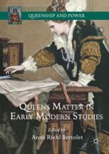 Queens Matter in Early Modern Studies