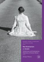 Neo-Victorianism on Screen : Postfeminism and Contemporary Adaptations of Victorian Women