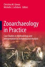 Zooarchaeology in Practice : Case Studies in Methodology and Interpretation in Archaeofaunal Analysis